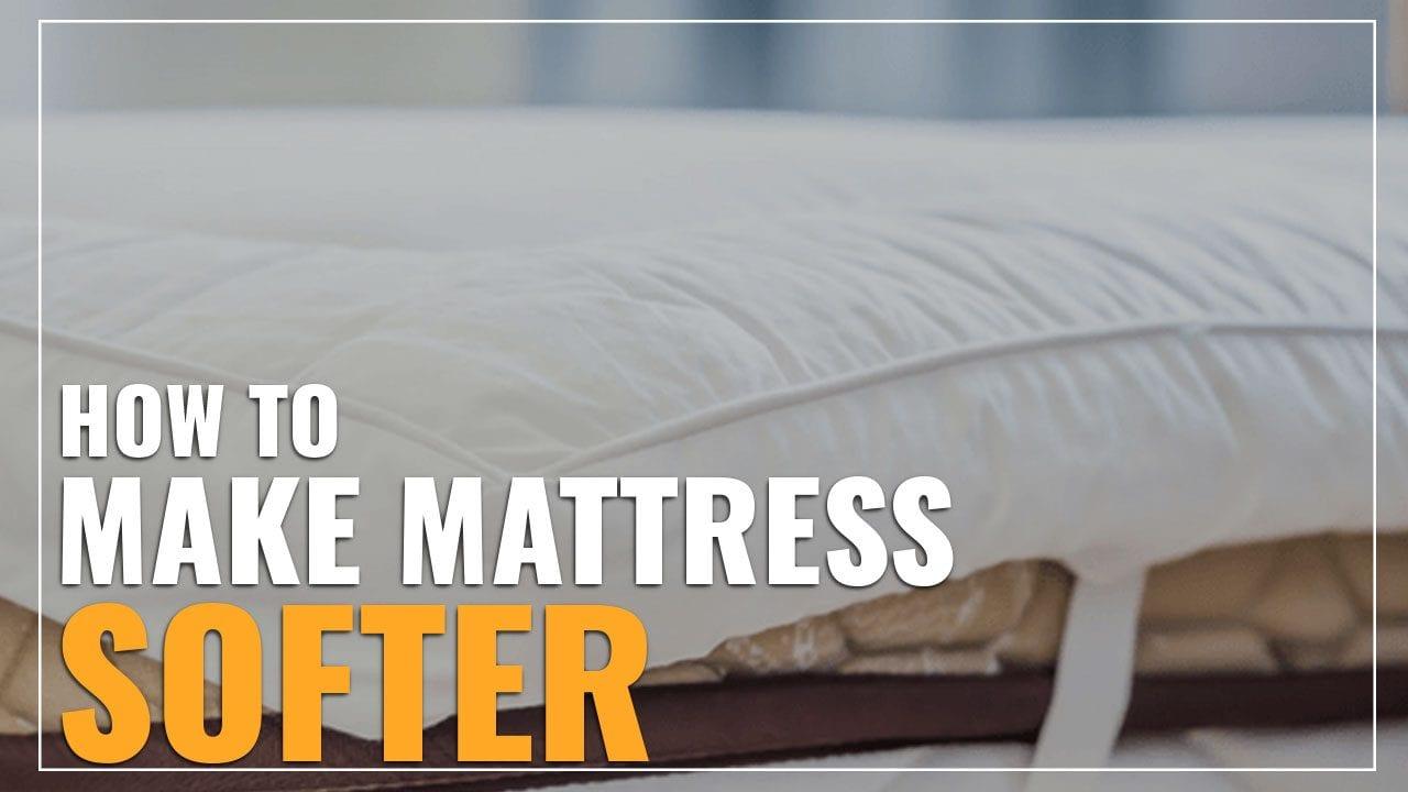 how to make mattress softer