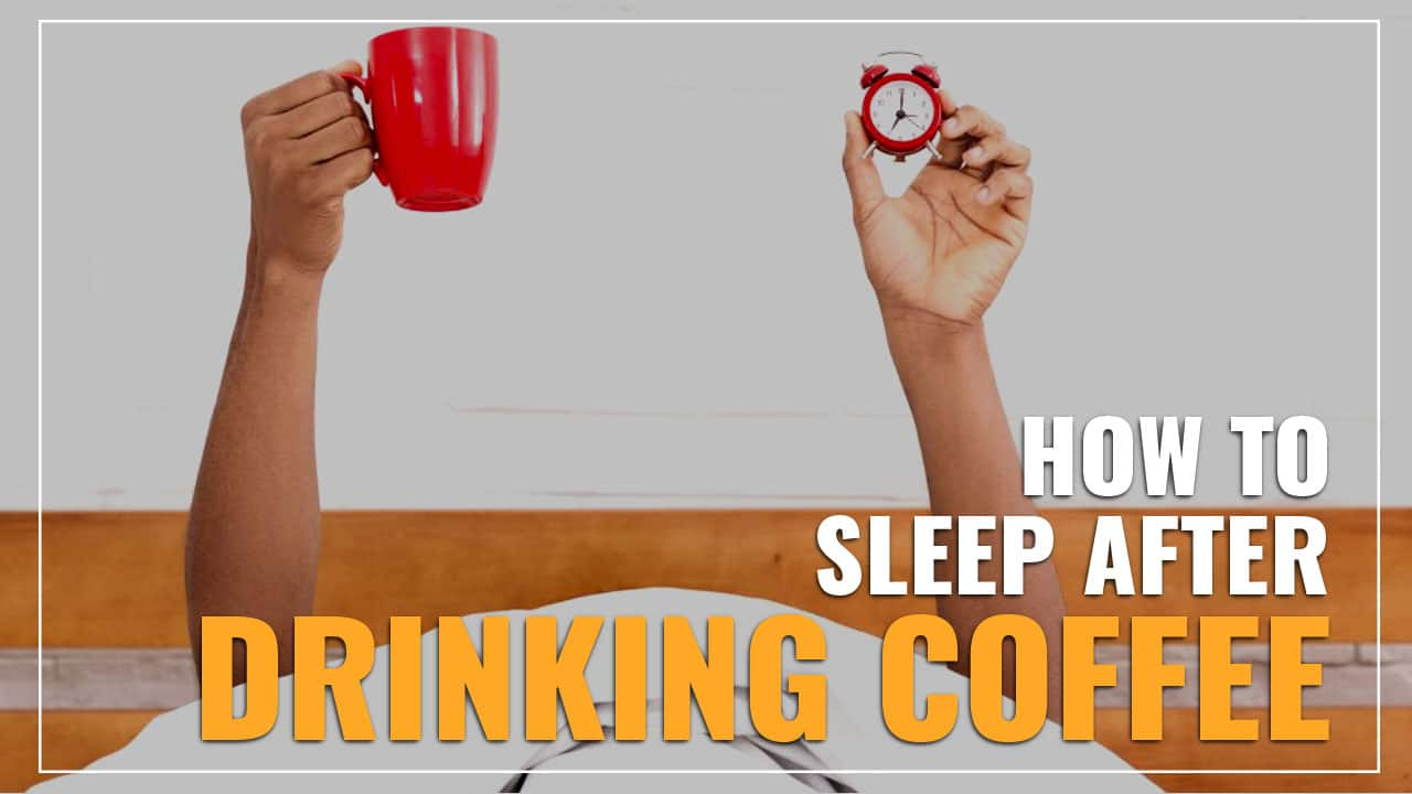 How To Sleep After Drinking Coffee Featured Image