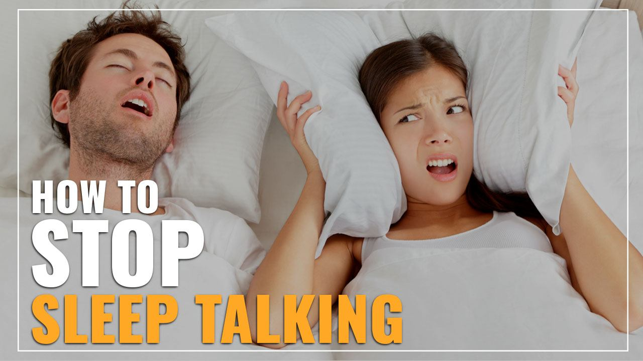How To Stop Sleep Talking (4 Tips To Keep Quiet At Night)
