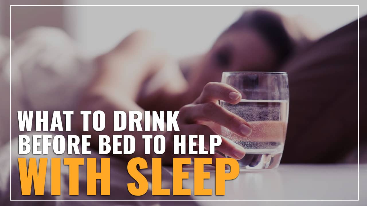 what to drink before bed - top 10 drinks (to help you sleep)