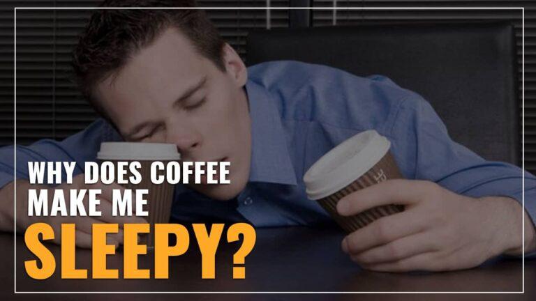 Why Does Coffee Make Me Sleepy? (Explained)