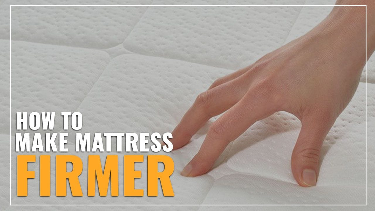 How To Make A Mattress Firmer (8 Tips