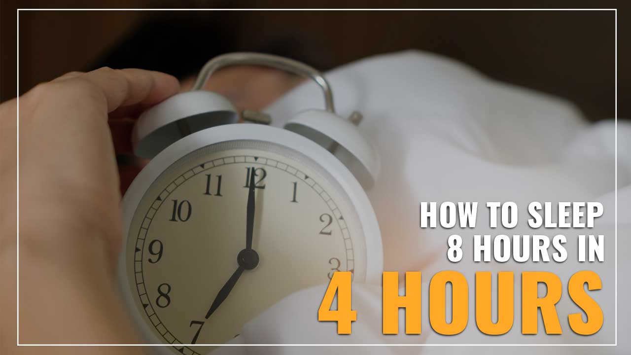 How To Sleep 8 Hours in 4 Hours